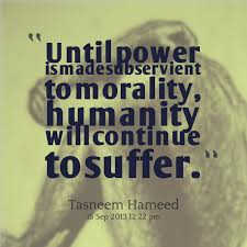 Quotes from Tasneem Hameed: Until power is made subservient to ...