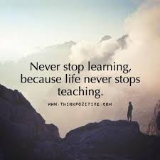 Quotes In Life Inspiration Never Stop Learning Because Life Never Stops Teaching Quote