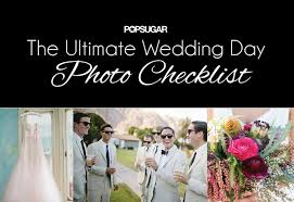 Checklist For Wedding Day The Ultimate Wedding Day Photo Checklist Wedding Day Photo List