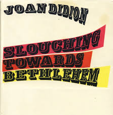 essays by joan didion you should know cover for joan didion s slouching towards bethlehem © farrar straus and giroux