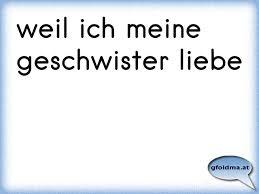 Weil Ich Meine Geschwister Liebe österreichische Sprüche Und Zitate