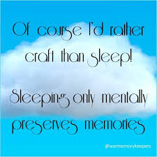 Memory Quotes Fascinating Of Course I'd Rather Craft Than Sleep Sleeping Only Mentally