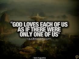 God Loves Us Quotes Fascinating God Loves Each Of Us As If There Were Only One Of Us Augustine Of