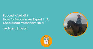 013: How To Become An Expert In A Specialized Veterinary Field w/ Dr. Myra  Barrett — Podcast A Vet