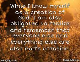 Beautiful Quotes About Life And God Best Of While I Know Myself As A Creation Of God I Am Also Obligated