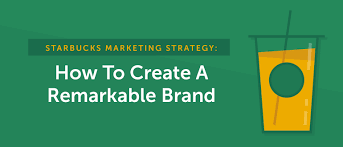 Birth Plan Ideas And Strategies Starbucks Marketing Strategy How To Create A Remarkable Brand