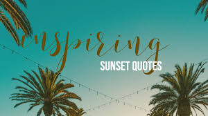 Greatest Sunset Quotes From Around The World Sunset Sayings 2019