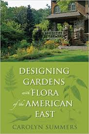 Small Picture Designing Gardens with Flora of the American East Ms Carolyn