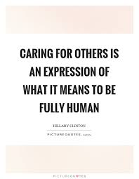 Quotes About Caring Caring For Others Is An Expression Of What It Means To Be Fully 22