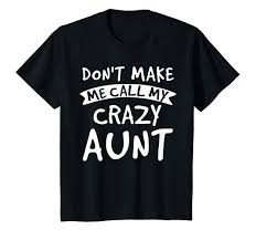 Amazoncom Dont Make Me Call My Crazy Aunt Funny Shirt Nephew