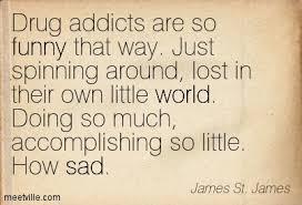 Drug Addiction Quotes Unique Quotes About Drug Addict 48 Quotes