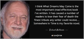 What Dreams May Come Quotes Best of Richard Matheson Quote I Think What Dreams May Come Is The Most