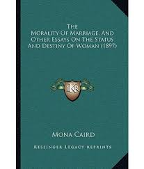 essays about destiny essay on destiny life in st century essays the morality of marriage and other essays on the status and the morality of marriage and