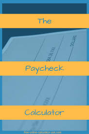 Paycheck Deductions Calculator Free Online Paycheck Calculator Millennial Mindset Group