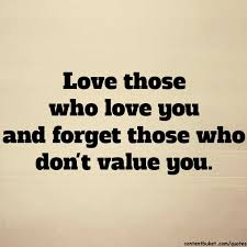 Forget Love Quotes Magnificent Love Those Who Love You And Forget Those Who Don't Value You