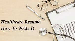 Healthcare Resume: How To Write It