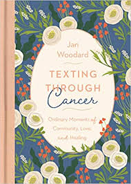 Texting Through Cancer: Ordinary Moments of Community, Love, and ...