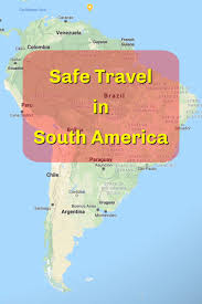 is south america safe safety tips for