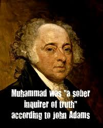 "John Adams Quotes Best When John Adams Hailed Muhammad As A ""sober Inquirer Of Truth"
