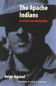 The Apache Indians In Search Of The Missing Tribe Helge Ingstad