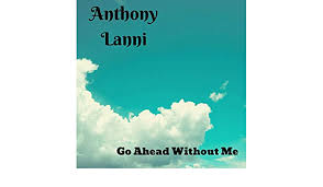 Go Ahead Without Me by Anthony Lanni on Amazon Music - Amazon.com