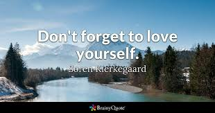 Forget Love Quotes Best Don't Forget To Love Yourself Soren Kierkegaard BrainyQuote