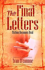 The Final Letters: Fiction Becomes Real - Kindle edition by Oconnor, Ivan.  Mystery, Thriller & Suspense Kindle eBooks @ Amazon.com.