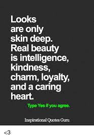 Beauty Is Only Skin Deep Quotes Best Of Looks Are Only Skin Deep Real Beauty Is Intelligence Kindness Charm