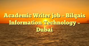 academic writer job bilqais information technology dubai uae  academic writer job bilqais information technology dubai
