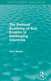 the political economy of soil erosion in developing countries  the political economy of soil erosion in developing countries piers blaikie book shop