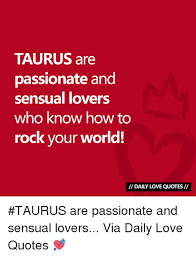 Daily Love Quotes Extraordinary TAURUS Are Passionate And Sensual Lovers Who Know How To Rock Your