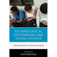 Technological Determinism Technological Determinism And Social Change Communication
