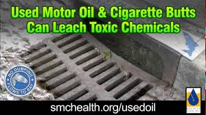 recycle used motor oil and properly dispose of cigarette s