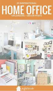 hey home office overhalul. 25 ways to organize your home office organizing decor ideas hey overhalul t