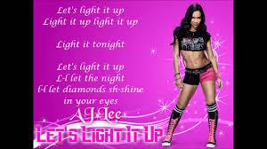 Light It Up Song Youtube Aj Lee Wwe Theme Lets Light It Up Lyrics