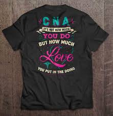 How You Doing Shirt Cna Its Not How Much You Do But How Much Love You Put In The Doing