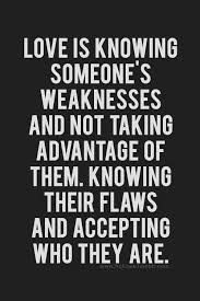 Taking Advantage Quotes Cool Love Is Knowing Someone's Weaknesses And Not Taking Advantage Of