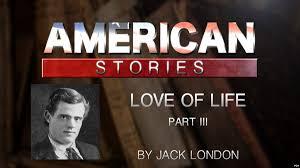 '<b>Love of</b> Life,' by <b>Jack London</b>, Part Three