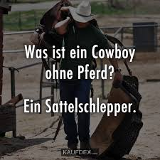 Was Ist Ein Cowboy Ohne Pferd Kaufdex Lustige Sprüche
