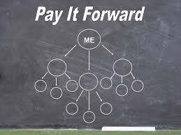 pay it forward let s make the world a better place your  pay it forward let s make the world a better place