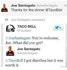 taco bell diarrhea.  Bell Taco Bell Diarrhea And Got Joe Santagato Joe 1d Thanks For And Bell Diarrhea A