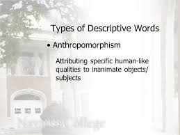 notes on descriptive writing in this unit you will learn types of  21 attributing specific human like qualities to inanimate objects subjects types of descriptive words anthropomorphism