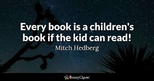 Quotes From Children's Books Awesome Every Book Is A Children's Book If The Kid Can Read Mitch Hedberg