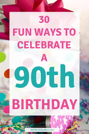 90th birthday ideas looking for great ways to celebrate a 90th birthday find 30