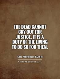 Justice Quotes Beauteous The Dead Cannot Cry Out For Justice It Is A Duty Of The Living To