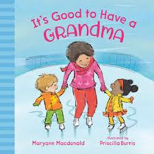 It's Good to Have a Grandma: Macdonald, Maryann, Burris, Priscilla ...