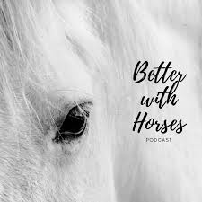 Better With Horses Podcast
