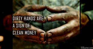 Dirty Love Quotes Awesome Dirty Hands Are A Sign Of Clean Money Tyler Reavis