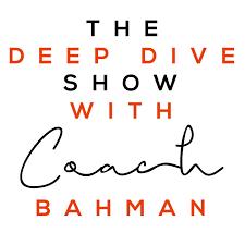 The Deep Dive Show (podcast) - Coach Bahman | Listen Notes