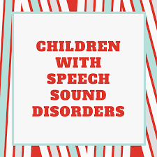 Children with Speech Sound Disorders - Speech And Language Kids